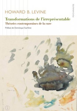Howard B. Levine - Transformations de l'irreprésentable: Théories contemporaines de la cure