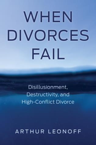 When Divorces Fail: Disillusionment, Destructivity, and High-Conflict Divorce